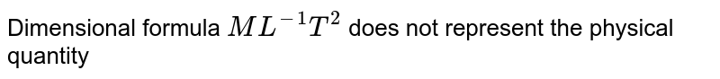 Dimensional formula `ML^(-1)T^2` does not represent the physical quantity