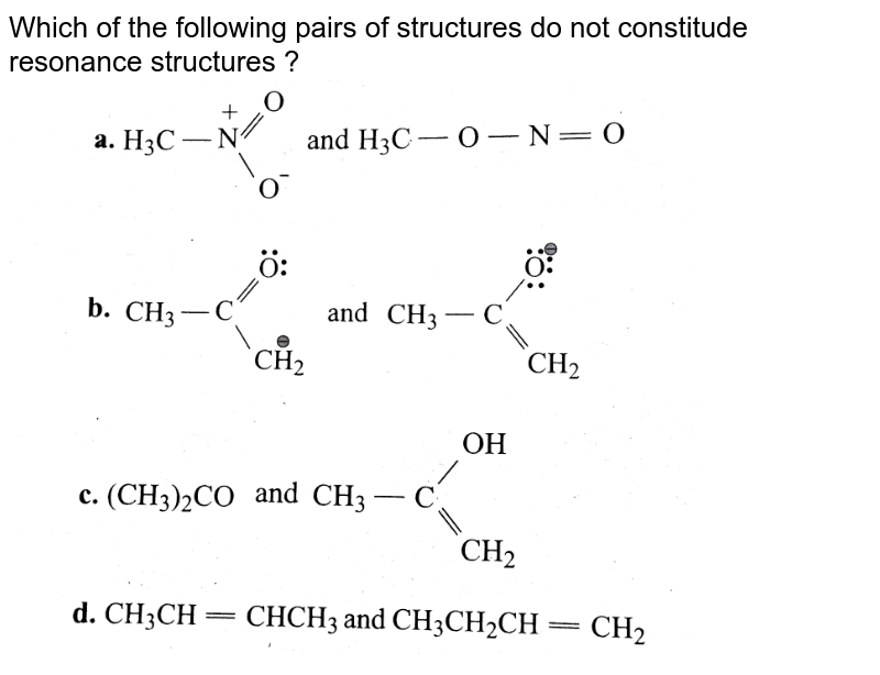 """Which of the following pairs of structures do not constitude resonance structures ? <br> <img src=""""https://d10lpgp6xz60nq.cloudfront.net/physics_images/KSV_ORG_P1_C04_E01_021_Q01.png"""" width=""""80%"""">"""