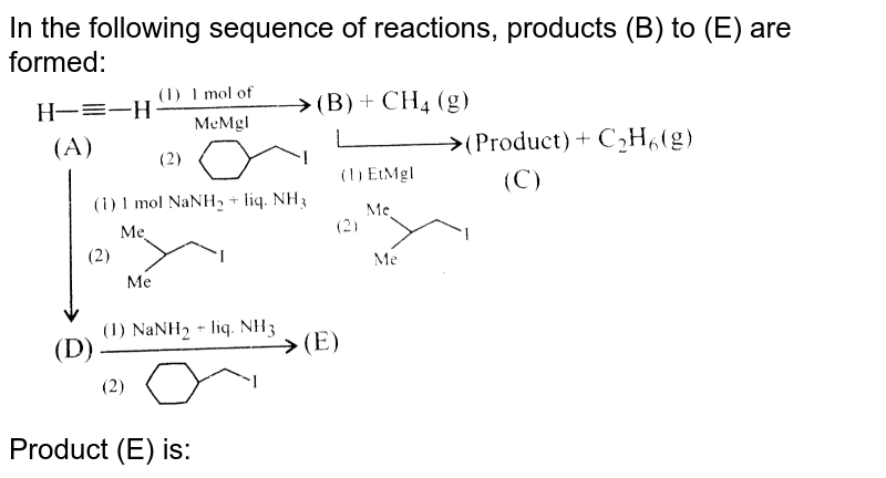 """In the following sequence of reactions, products (B) to (E) are formed: <br> <img src=""""https://d10lpgp6xz60nq.cloudfront.net/physics_images/KSV_ORG_P1_C08_E01_060_Q01.png"""" width=""""80%"""">  <br> Product (E) is:"""