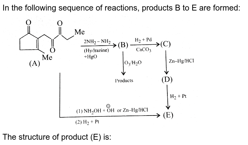"""In the following sequence of reactions, products B to E are formed:  <br> <img src=""""https://d10lpgp6xz60nq.cloudfront.net/physics_images/KSV_ORG_P1_C08_E01_078_Q01.png"""" width=""""80%""""> <br> The structure of product (E) is:"""