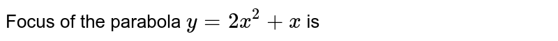 Focus of the parabola `y=2 x^(2)+x` is