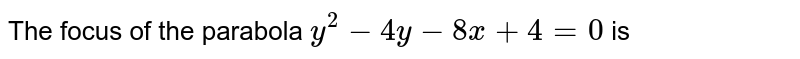 The focus of the parabola `y^(2)-4 y-8 x+4=0` is