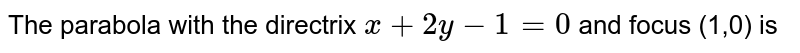 The parabola with the directrix `x+2 y-1=0` and focus (1,0) is