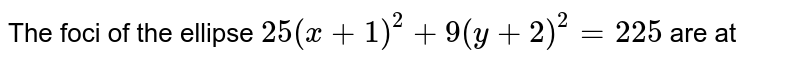 The foci of the ellipse `25(x+1)^(2)+9(y+2)^(2)=225` are at