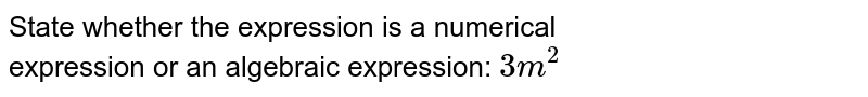 State whether the expression is a numerical <br>expression or an algebraic expression: `3m^2`