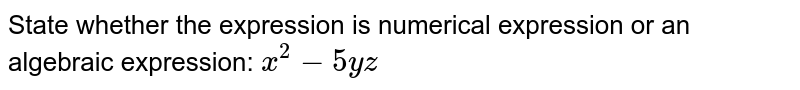 State whether the expression is numerical expression or an algebraic expression: `x^2-5yz`