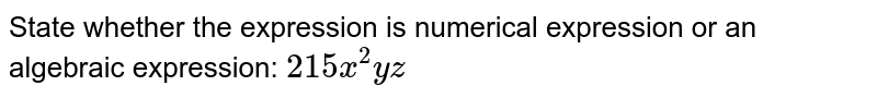 State whether the expression is numerical expression or an algebraic expression: `215x^2yz`
