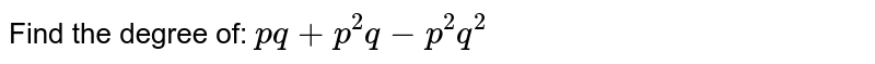 Find the degree of: `pq+p^2q-p^2q^2`