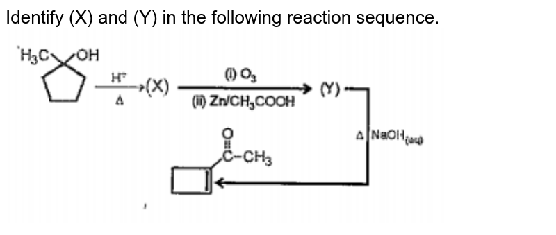 """Identify (X) and (Y) in the following reaction sequence.<br><img src=""""https://doubtnut-static.s.llnwi.net/static/physics_images/PAT_CHE_XII_P02_C04_E21_009_Q01.png"""" width=""""80%"""">"""