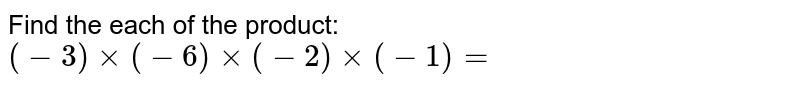 Find the each of the product:`(-3)xx(-6)xx(-2)xx(-1)=`