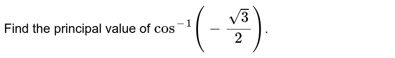 Find the principal value of `cos^(-1)(-sqrt3/2)`.