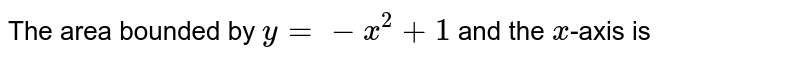 The area bounded by `y = -x^(2) + 1` and the `x`-axis is