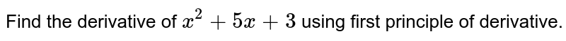 Find the derivative of `x^(2) + 5x + 3` using first principle of derivative.