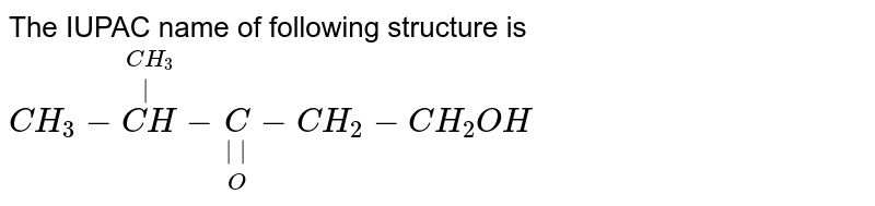 The IUPAC name of following structure is <br> `CH_(3) - overset(CH_(3)) overset( )(CH)-underset(O)underset(  )C-CH_(2)-CH_(2)OH`