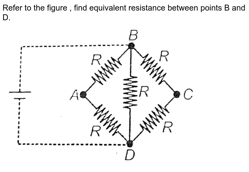 """Refer to the figure , find equivalent resistance between points B and D. <br> <img src=""""https://d10lpgp6xz60nq.cloudfront.net/physics_images/AAK_T5_PHY_C16_SLV_055_Q01.png"""" width=""""80%"""">"""