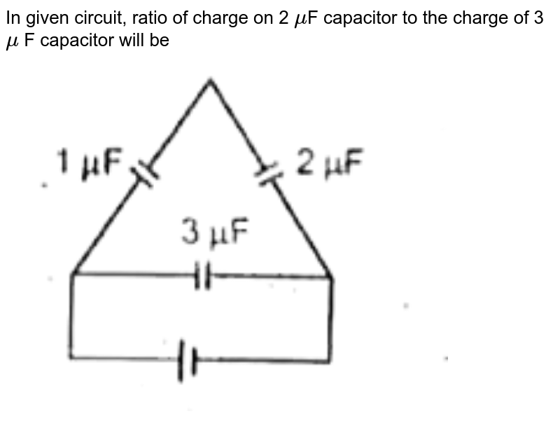 """In given circuit, ratio of charge on 2 `mu`F capacitor to the charge of 3 `mu` F capacitor will be  <br> <img src=""""https://d10lpgp6xz60nq.cloudfront.net/physics_images/AAK_P5_NEET_PHY_SP5_C17_E02_011_Q01.png"""" width=""""80%"""">"""