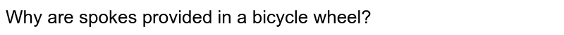 Why are spokes provided in a bicycle wheel?