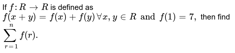 If `f : R to R` id sefined as `f (x+ y) = f (x) + f (y) AA c, y in R and f (10 = 7,` then find  `sum _(p =1) ^(y) phi (p).`