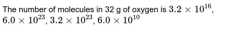 The number of molecules in 32 g of oxygen is