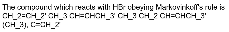 The compound which reacts with HBr obeying Markovinkoff's rule is