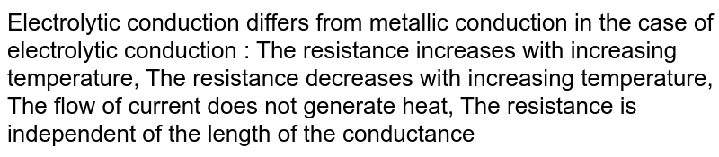 Electrolytic conduction differs from metallic conduction in the case of  electrolytic conduction