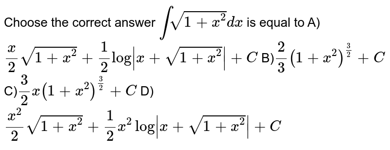 Choose the correct answer 'int( sqrt(1+x^2) d x)' is equal to