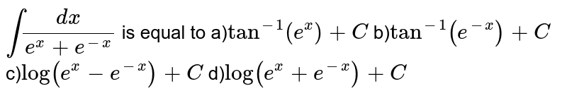 int( d x)/(e^x+e^(-x))' is equal to