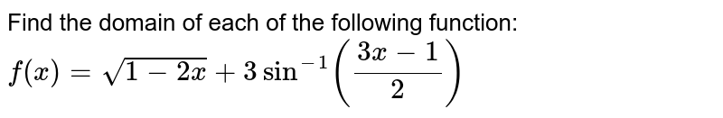Find the domain of each of the following function: `f(x)=sqrt(1-2x)+3sin^(-1)((3x-1)/2)`