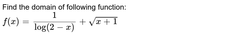 Find the domain of following function: `f(x)=1/(log(2-x))+sqrt(x+1)`