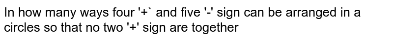 In how many ways four  '+` and five '-' sign can be arranged in a circles so that no two '+' sign are together