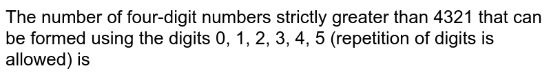 The number of four-digit numbers strictly greater than 4321 that can be formed using the digits 0, 1, 2, 3, 4, 5 (repetition of digits is allowed) is