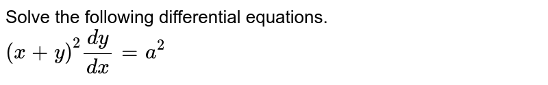 Solve the following differential equations. <br> `(x+y)^2 (dy)/(dx ) = a^2`