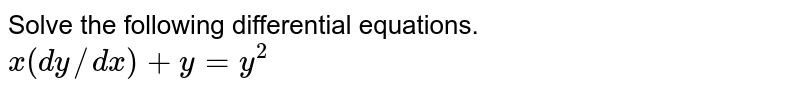 Solve the following differential equations. <br> ` x ( dy // dx)  + y = y^2     `