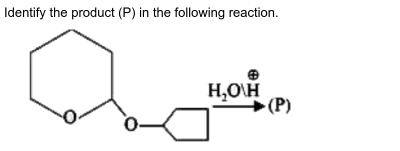 """Identify the product (P) in the following reaction. <br> <img src=""""https://doubtnut-static.s.llnwi.net/static/physics_images/VMC_JEE_MN_PT_01_E02_011_Q01.png"""" width=""""80%"""">"""