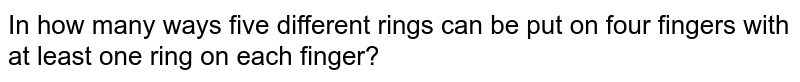 In how many ways five different rings can be put on four fingers with at least one ring on each finger?