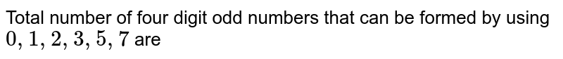 Total number of four digit odd numbers that can be formed by using `0, 1, 2, 3, 5, 7` are