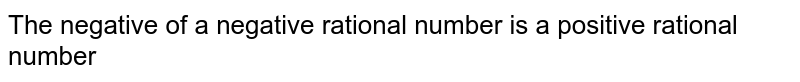 The negative of a negative rational number is a positive rational number