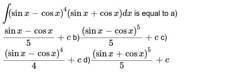 `int(sinx-cosx)^(4)(sinx+cosx)dx` is equal to