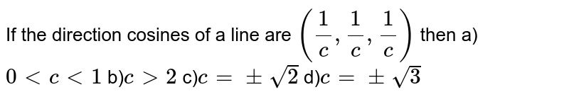 If the direction cosines of a line are `(1/c,1/c,1/c)` then