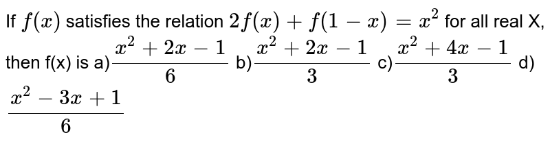 If `f(x)` satisfies the relation `2f(x)+f(1-x)=x^2` for all real X, then f(x) is