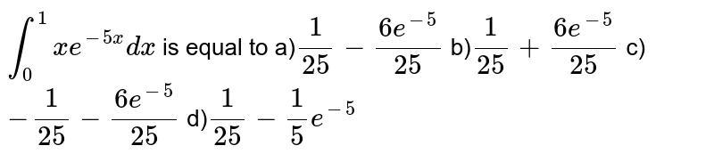 `int_(0)^(1) xe^(-5x) dx` is equal to