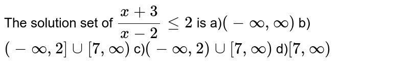 The solution set of `(x + 3)/(x - 2) le 2` is