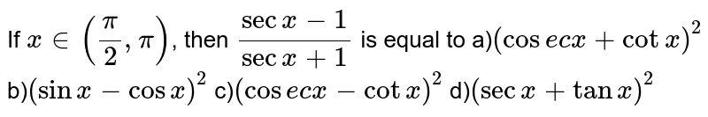 If `x in((pi)/(2),pi)`, then `(secx-1)/(secx+1)` is equal to