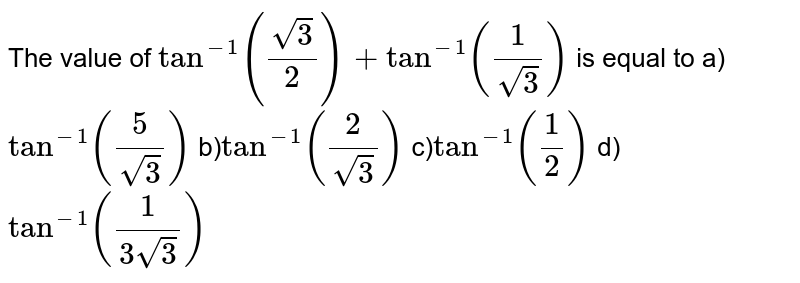The value of `tan^(-1)((sqrt(3))/(2))+tan^(-1)((1)/(sqrt(3)))` is equal to