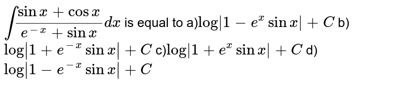 `int (sin x + cos x)/( e^(-x) + sin x) dx` is equal to
