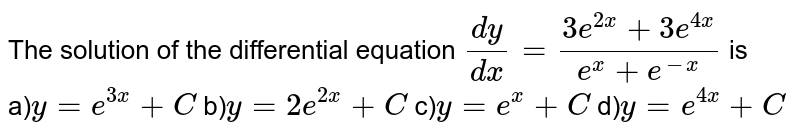 The solution of the differential equation `(dy)/(dx) = (3e^(2x) + 3e^(4x) )/( e^(x) + e^(-x) )` is