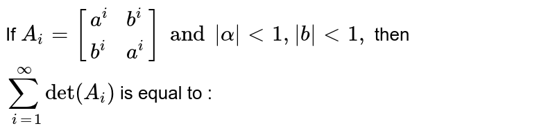 """If ` A_i [{:(a^(i) , b^(i)),(b^(i) , a^(i)):}] and 