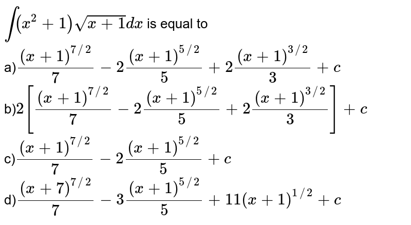 `int (x^(2) +1)sqrt(x+1)dx` is equal to