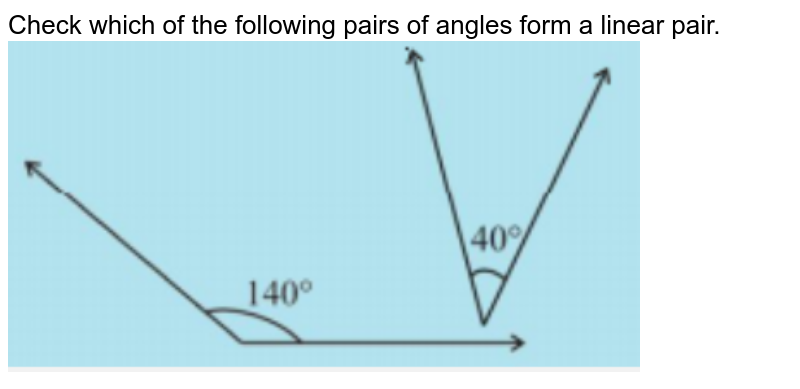 """Check which of the following pairs of angles form a linear pair. <br><img src=""""https://doubtnut-static.s.llnwi.net/static/physics_images/PSEB_MAT_VII_C05_E04_004_Q01.png"""" width=""""80%"""">"""