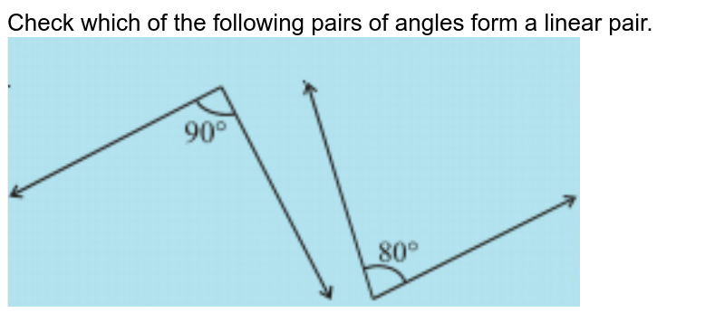 """Check which of the following pairs of angles form a linear pair. <br><img src=""""https://doubtnut-static.s.llnwi.net/static/physics_images/PSEB_MAT_VII_C05_E04_006_Q01.png"""" width=""""80%"""">"""